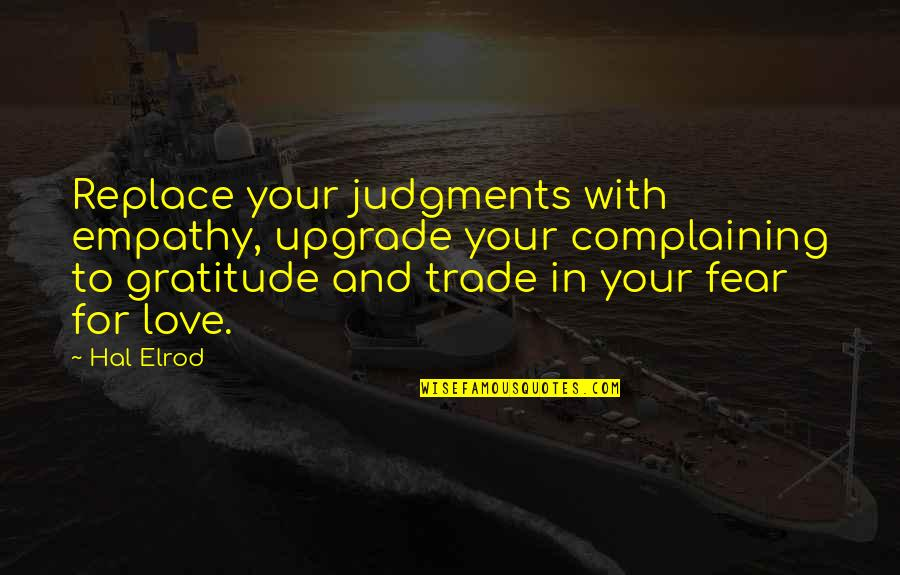Fear Over Love Quotes By Hal Elrod: Replace your judgments with empathy, upgrade your complaining