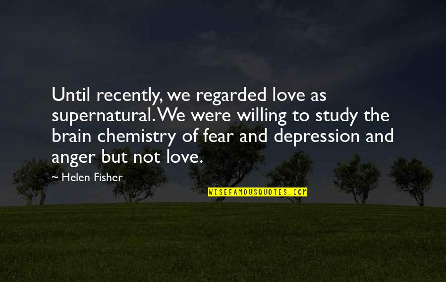 Fear Over Love Quotes By Helen Fisher: Until recently, we regarded love as supernatural. We