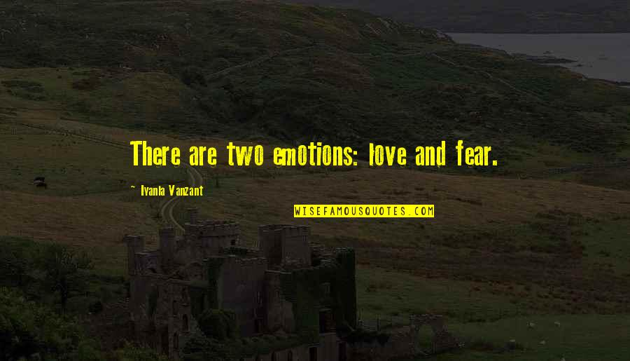Fear Over Love Quotes By Iyanla Vanzant: There are two emotions: love and fear.
