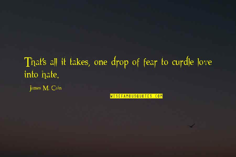 Fear Over Love Quotes By James M. Cain: That's all it takes, one drop of fear