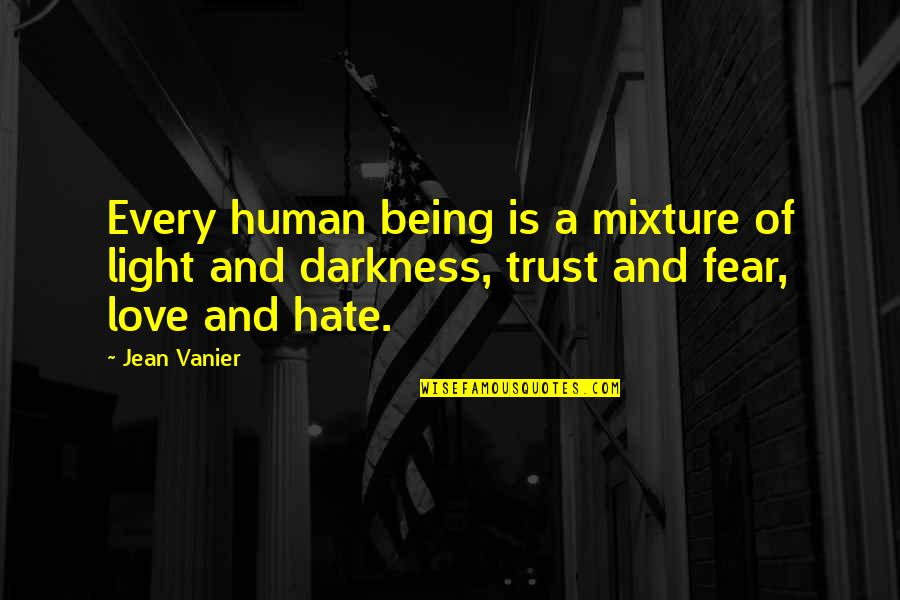 Fear Over Love Quotes By Jean Vanier: Every human being is a mixture of light