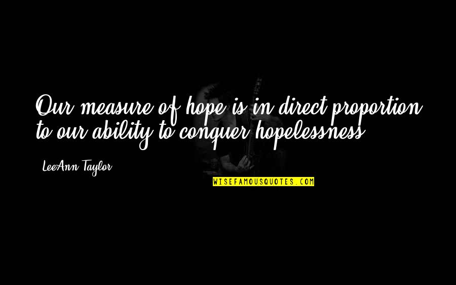 Fear Over Love Quotes By LeeAnn Taylor: Our measure of hope is in direct proportion
