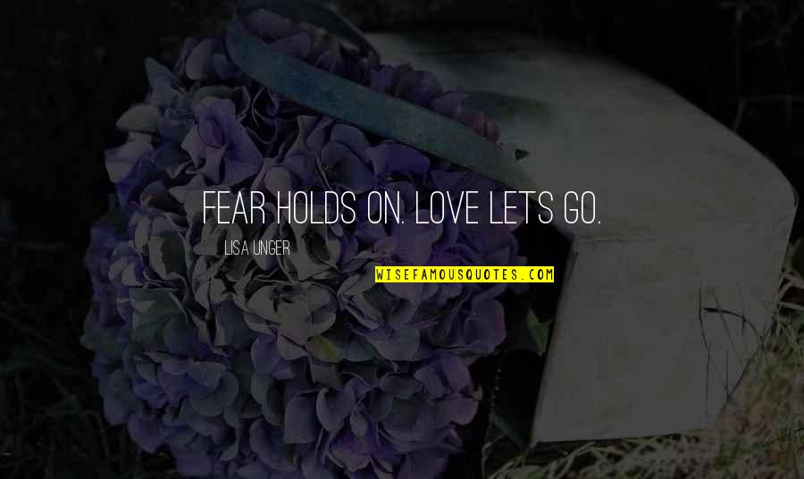 Fear Over Love Quotes By Lisa Unger: Fear holds on. Love lets go.