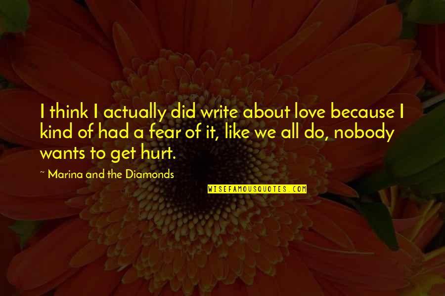 Fear Over Love Quotes By Marina And The Diamonds: I think I actually did write about love