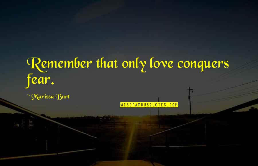 Fear Over Love Quotes By Marissa Burt: Remember that only love conquers fear.