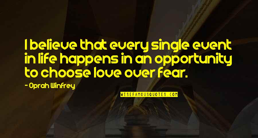 Fear Over Love Quotes By Oprah Winfrey: I believe that every single event in life
