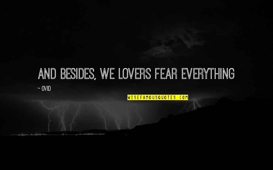 Fear Over Love Quotes By Ovid: And besides, we lovers fear everything