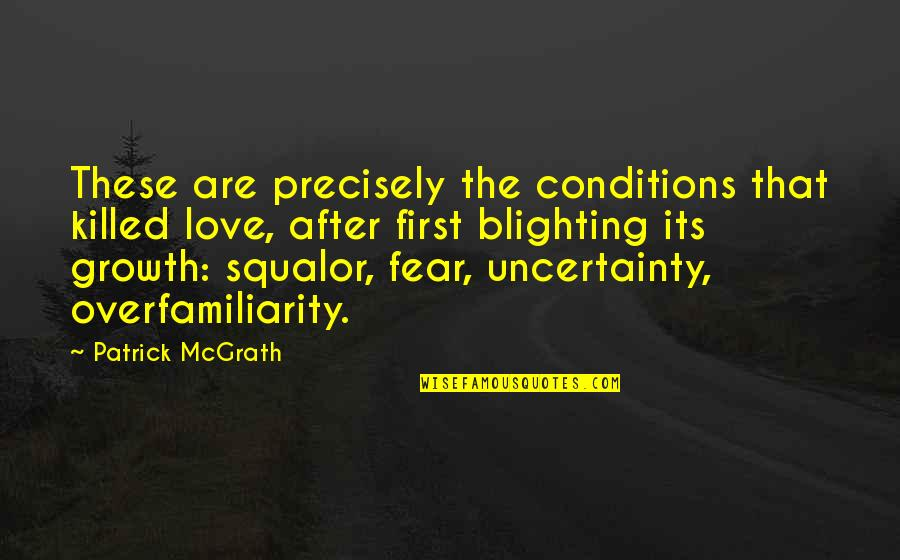 Fear Over Love Quotes By Patrick McGrath: These are precisely the conditions that killed love,