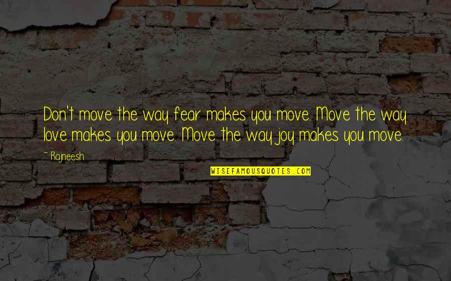 Fear Over Love Quotes By Rajneesh: Don't move the way fear makes you move.