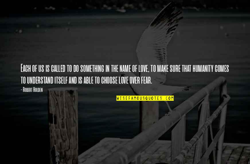 Fear Over Love Quotes By Robert Holden: Each of us is called to do something
