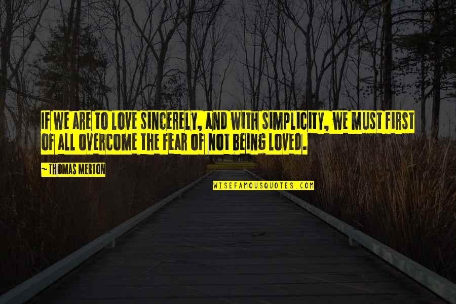 Fear Over Love Quotes By Thomas Merton: If we are to love sincerely, and with