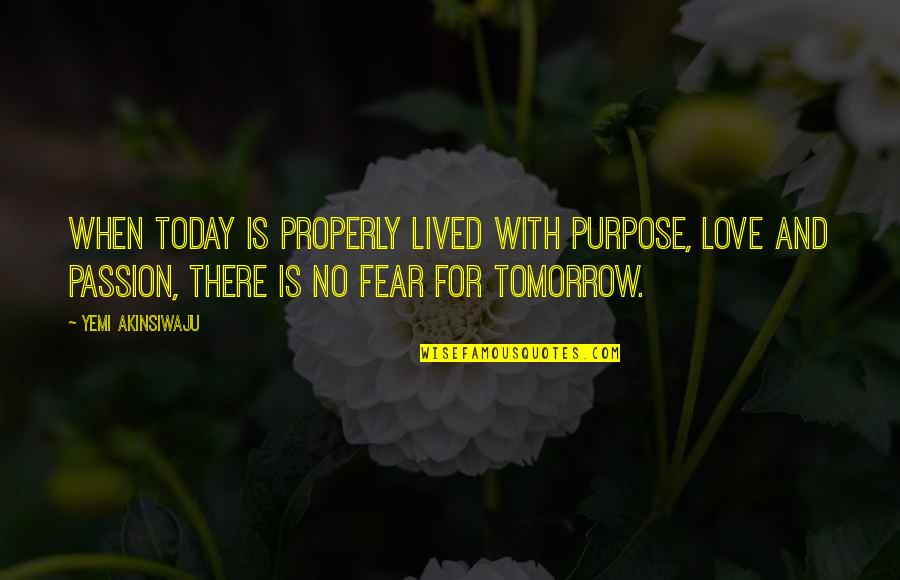 Fear Over Love Quotes By Yemi Akinsiwaju: When Today Is Properly Lived With Purpose, Love
