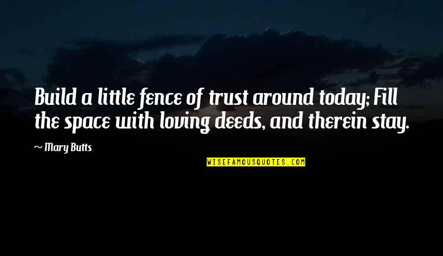 Fear Sayings And Quotes By Mary Butts: Build a little fence of trust around today;