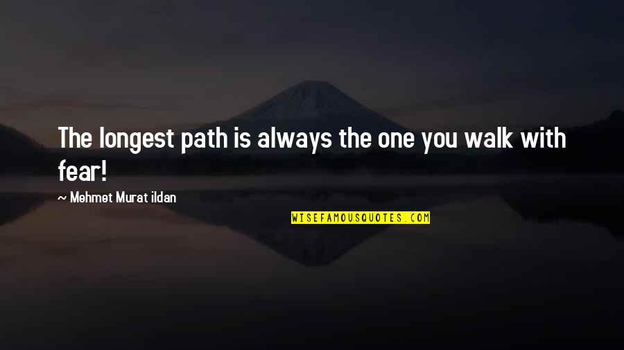 Fear Sayings And Quotes By Mehmet Murat Ildan: The longest path is always the one you