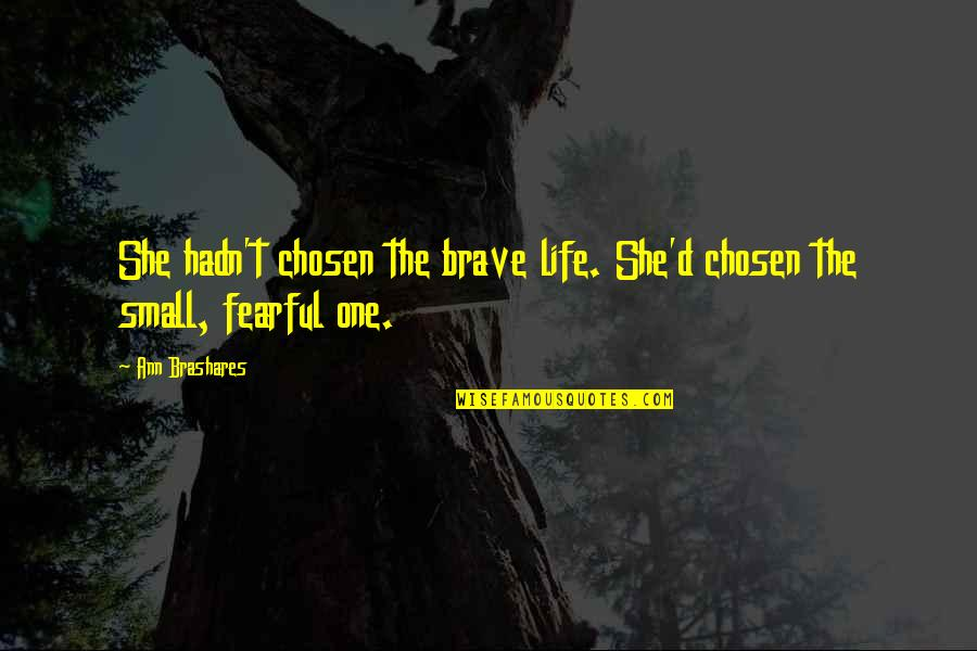 Fearful Life Quotes By Ann Brashares: She hadn't chosen the brave life. She'd chosen
