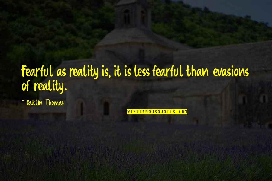 Fearful Life Quotes By Caitlin Thomas: Fearful as reality is, it is less fearful
