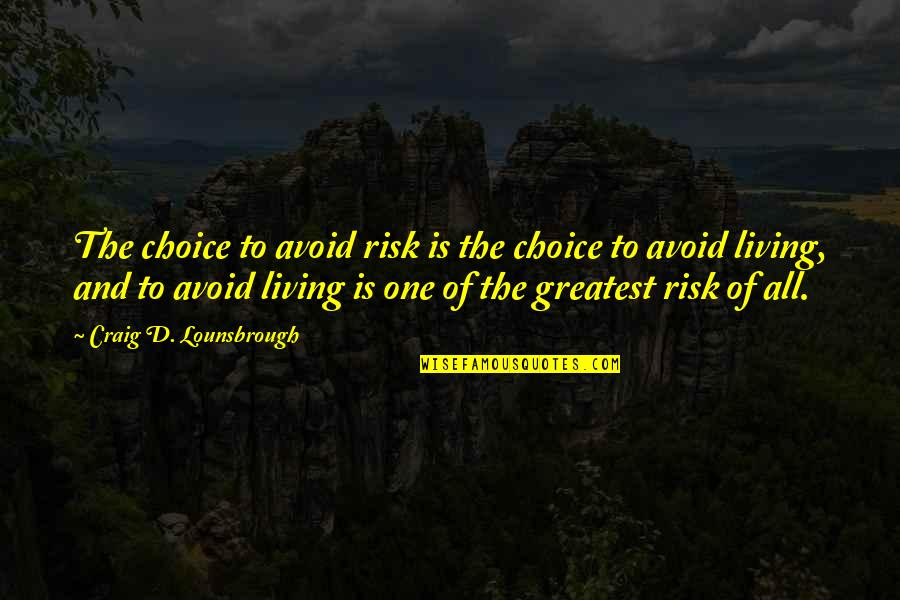 Fearful Life Quotes By Craig D. Lounsbrough: The choice to avoid risk is the choice
