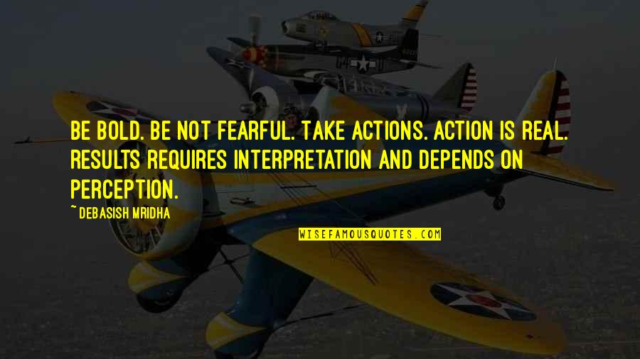 Fearful Life Quotes By Debasish Mridha: Be bold. Be not fearful. Take actions. Action