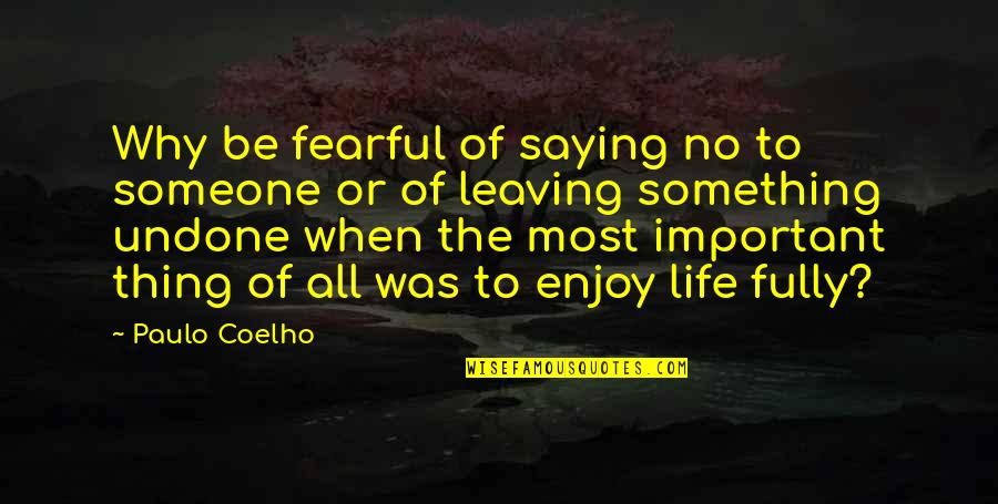 Fearful Life Quotes By Paulo Coelho: Why be fearful of saying no to someone