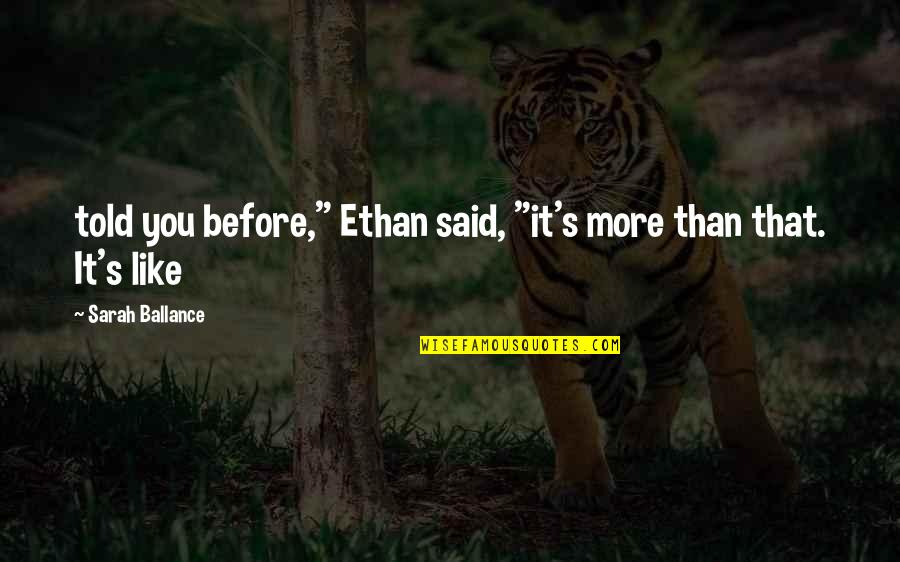 """Fearful Life Quotes By Sarah Ballance: told you before,"""" Ethan said, """"it's more than"""