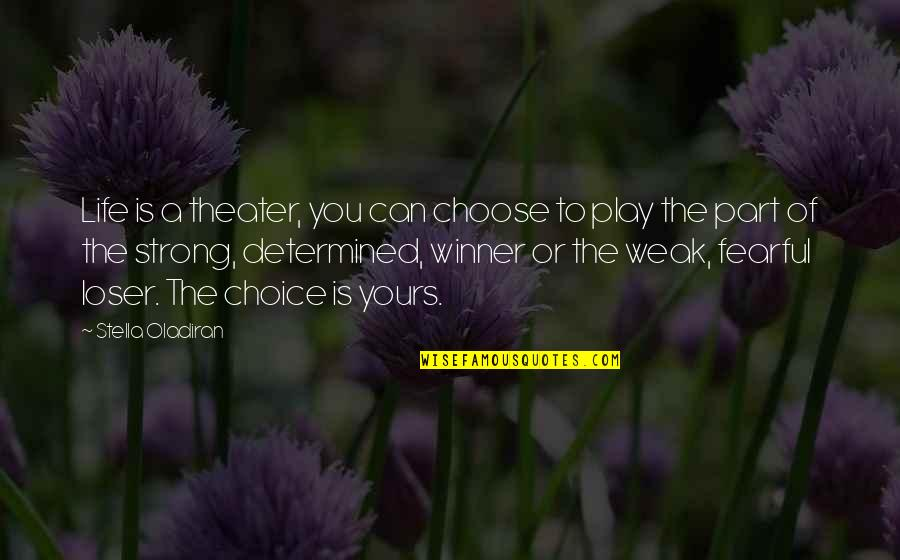 Fearful Life Quotes By Stella Oladiran: Life is a theater, you can choose to