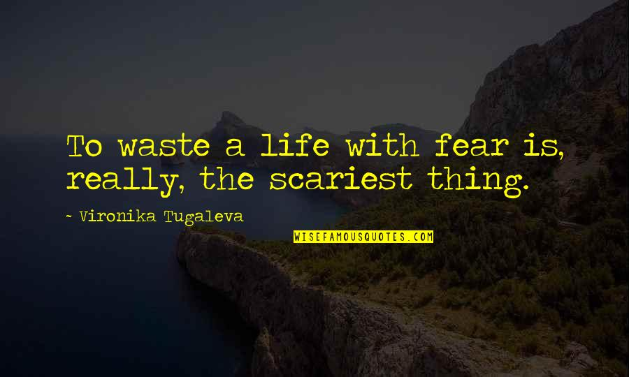 Fearful Life Quotes By Vironika Tugaleva: To waste a life with fear is, really,