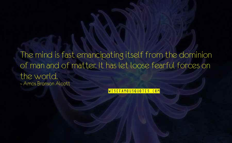 Fearful Mind Quotes By Amos Bronson Alcott: The mind is fast emancipating itself from the