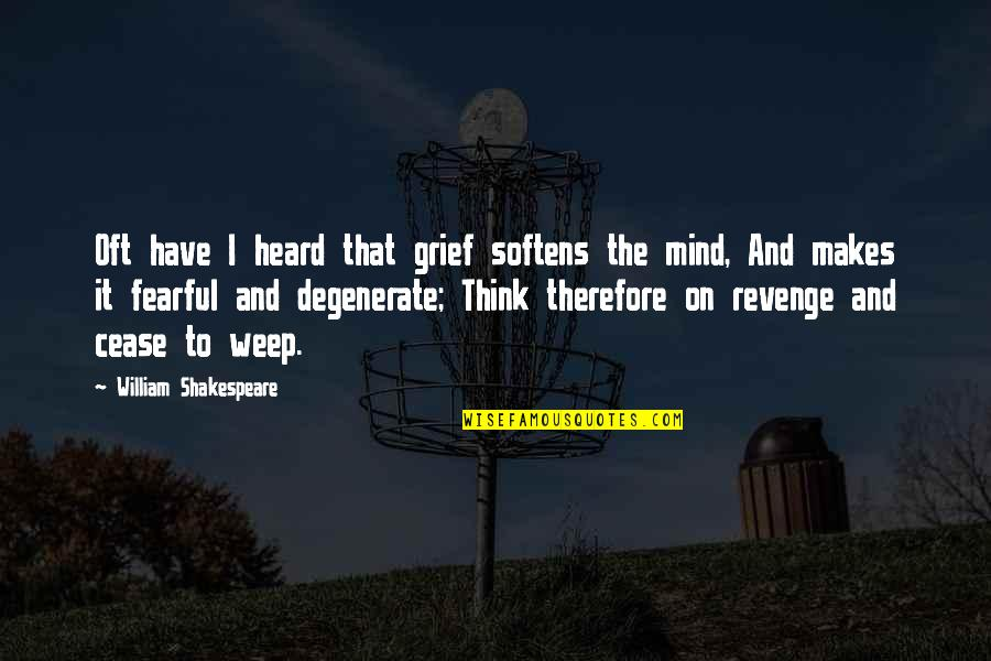 Fearful Mind Quotes By William Shakespeare: Oft have I heard that grief softens the