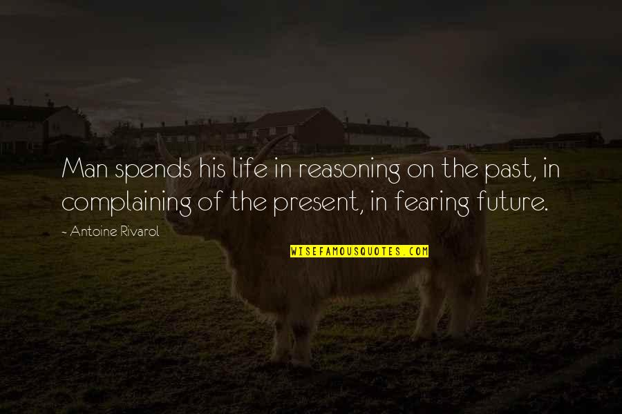 Fearing The Future Quotes By Antoine Rivarol: Man spends his life in reasoning on the