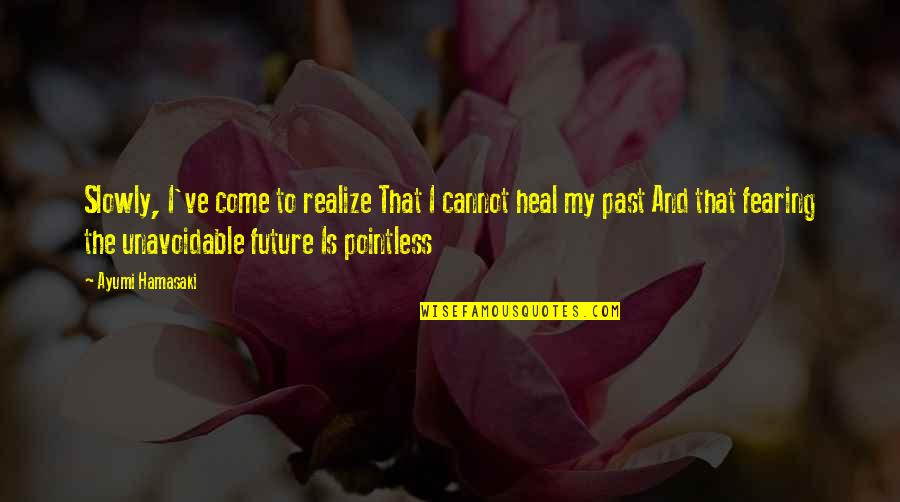 Fearing The Future Quotes By Ayumi Hamasaki: Slowly, I've come to realize That I cannot