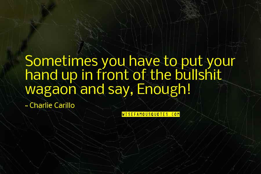 Fearing The Future Quotes By Charlie Carillo: Sometimes you have to put your hand up