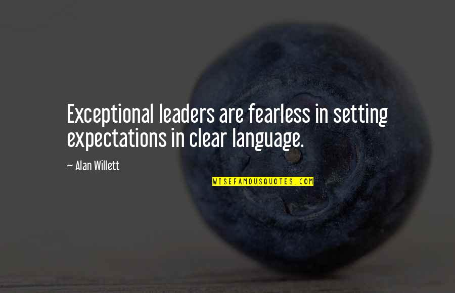 Fearless Leaders Quotes By Alan Willett: Exceptional leaders are fearless in setting expectations in