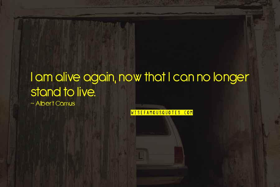Fearless Leaders Quotes By Albert Camus: I am alive again, now that I can