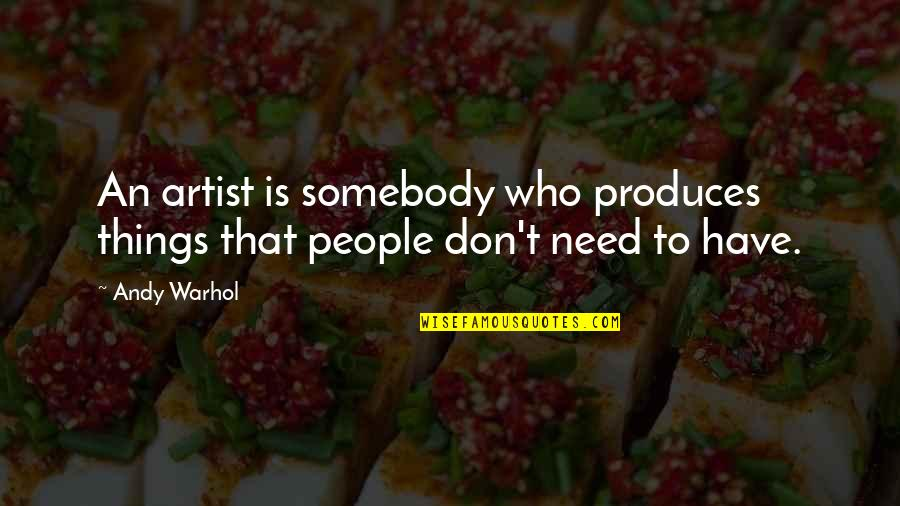 Fearless Leaders Quotes By Andy Warhol: An artist is somebody who produces things that