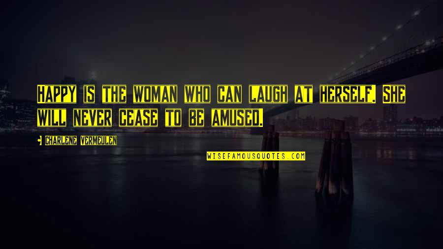 Fearless Leaders Quotes By Charlene Vermeulen: Happy is the woman who can laugh at