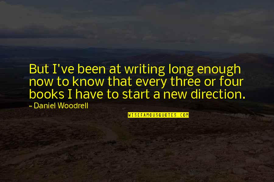 Fearless Leaders Quotes By Daniel Woodrell: But I've been at writing long enough now