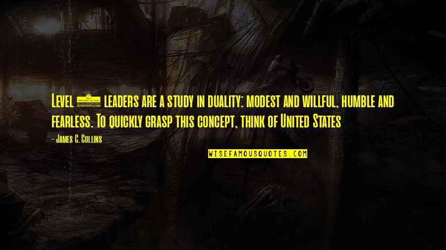 Fearless Leaders Quotes By James C. Collins: Level 5 leaders are a study in duality: