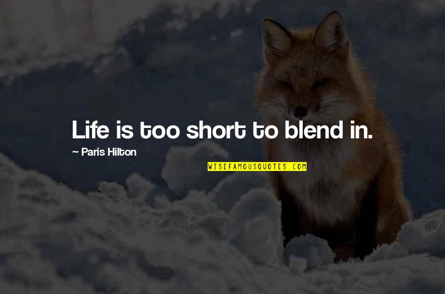 Fearless Leaders Quotes By Paris Hilton: Life is too short to blend in.