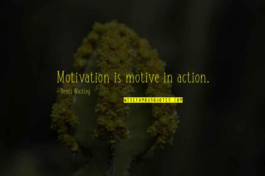 Fearless Youth Quotes By Denis Waitley: Motivation is motive in action.
