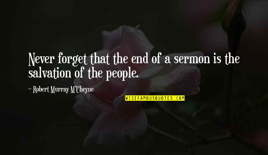 Fearless Youth Quotes By Robert Murray M'Cheyne: Never forget that the end of a sermon