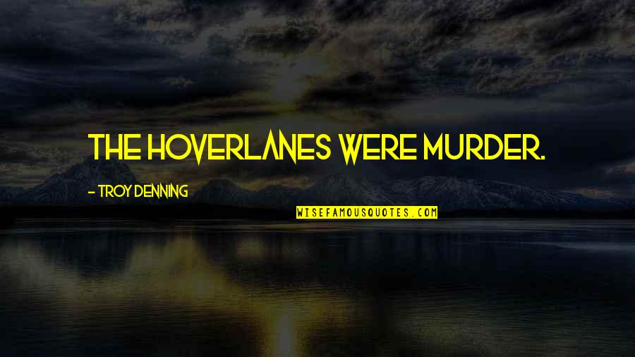 Fearless Youth Quotes By Troy Denning: The hoverlanes were murder.