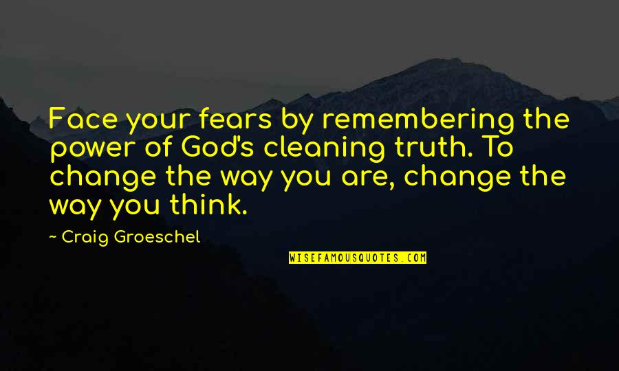 Fears Of Change Quotes By Craig Groeschel: Face your fears by remembering the power of