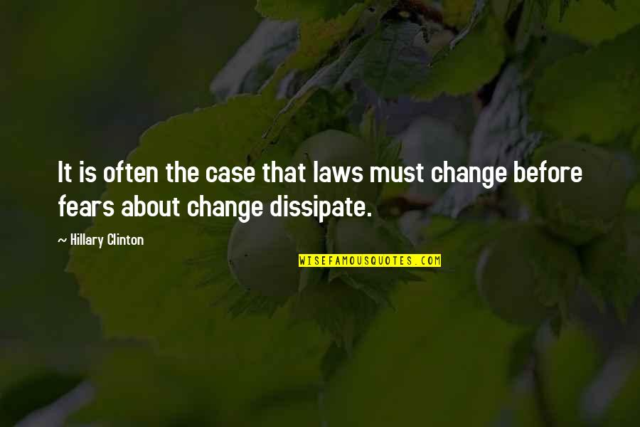 Fears Of Change Quotes By Hillary Clinton: It is often the case that laws must