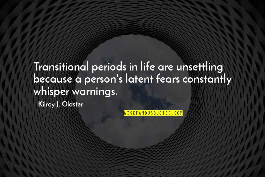 Fears Of Change Quotes By Kilroy J. Oldster: Transitional periods in life are unsettling because a