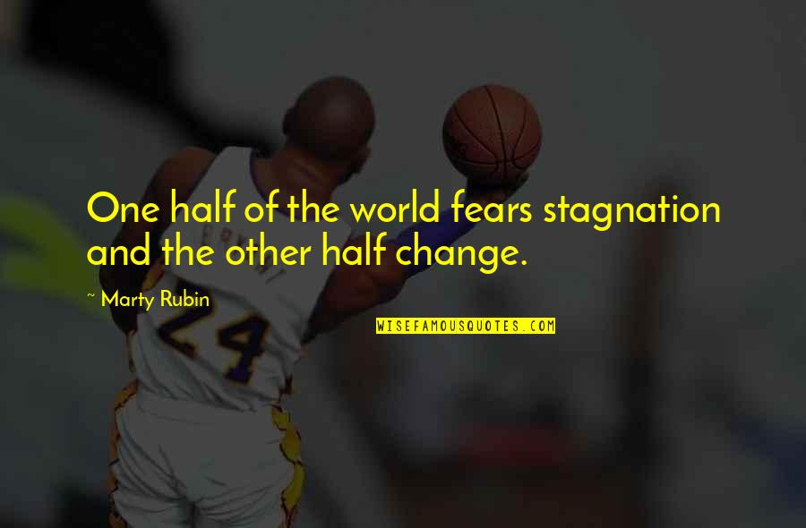 Fears Of Change Quotes By Marty Rubin: One half of the world fears stagnation and