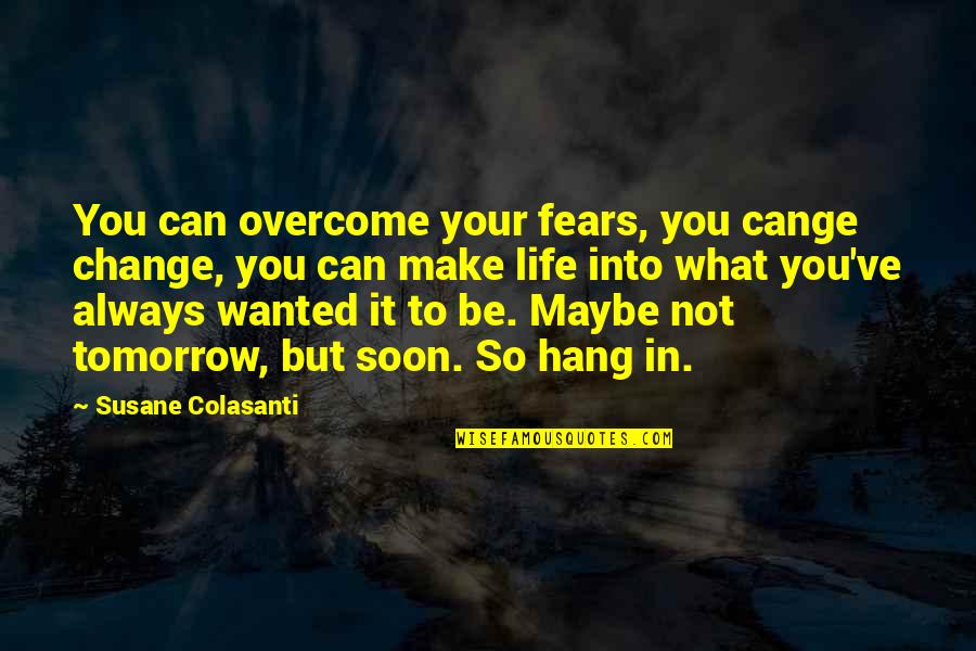 Fears Of Change Quotes By Susane Colasanti: You can overcome your fears, you cange change,