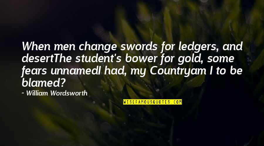 Fears Of Change Quotes By William Wordsworth: When men change swords for ledgers, and desertThe