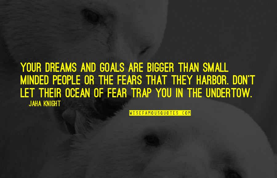 Fears Of The Future Quotes By Jaha Knight: Your dreams and goals are bigger than small