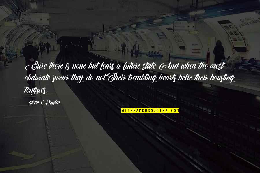 Fears Of The Future Quotes By John Dryden: Sure there is none but fears a future