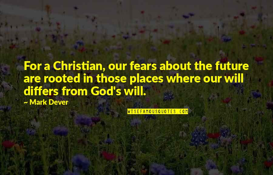 Fears Of The Future Quotes By Mark Dever: For a Christian, our fears about the future
